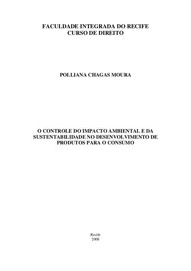 0  FACULDADE INTEGRADA DO RECIFE        CURSO DE DIREITO        POLLIANA CHAGAS MOURA O CONTROLE DO IMPACTO AMBIENTAL E DA...