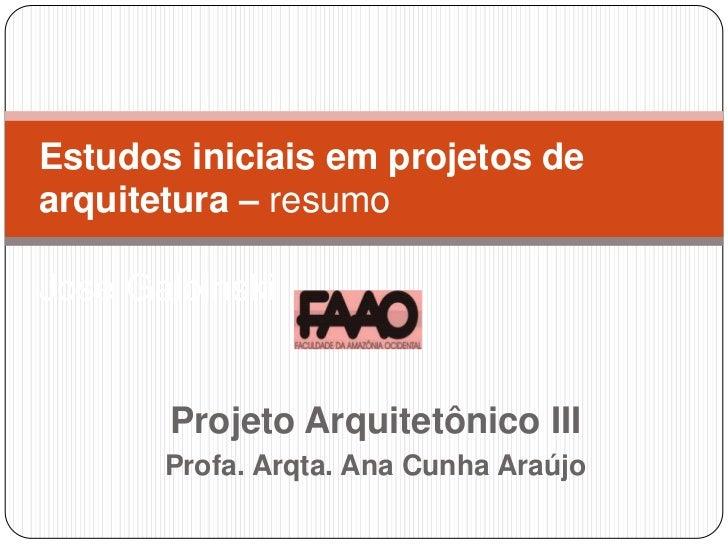 Estudos iniciais em projetos dearquitetura – resumoJosé Galbinski       Projeto Arquitetônico III       Profa. Arqta. Ana ...