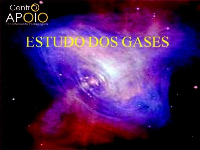 ESTUDO DOS GASESGás: É um estado da matéria que não possuiforma e volume definidos, composto porpartículas (moléculas, áto...