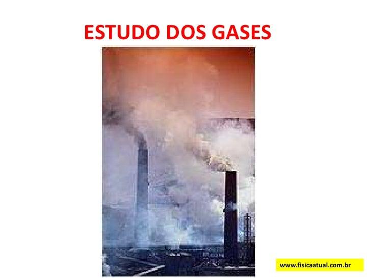 ESTUDO DOS GASES<br />www.fisicaatual.com.br<br />