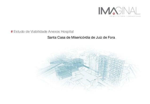 # Estudo de Viabilidade Anexos Hospital   Santa Casa de Misericórdia de Juiz de Fora