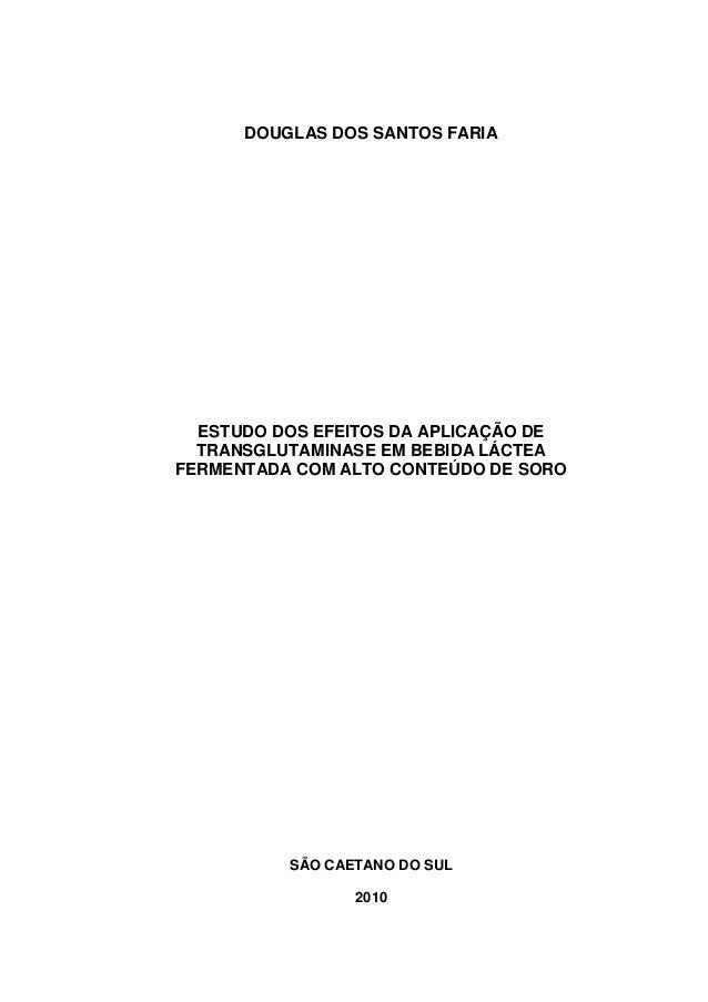 DOUGLAS DOS SANTOS FARIA  ESTUDO DOS EFEITOS DA APLICAÇÃO DE TRANSGLUTAMINASE EM BEBIDA LÁCTEA FERMENTADA COM ALTO CONTEÚD...