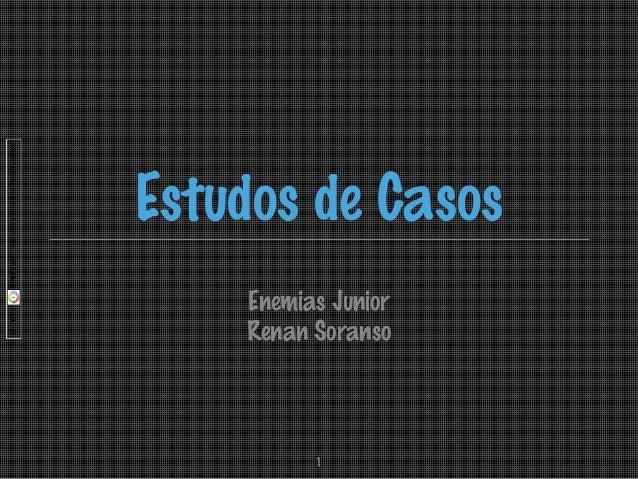 Estudos de Casos Enemias Junior Renan Soranso  1