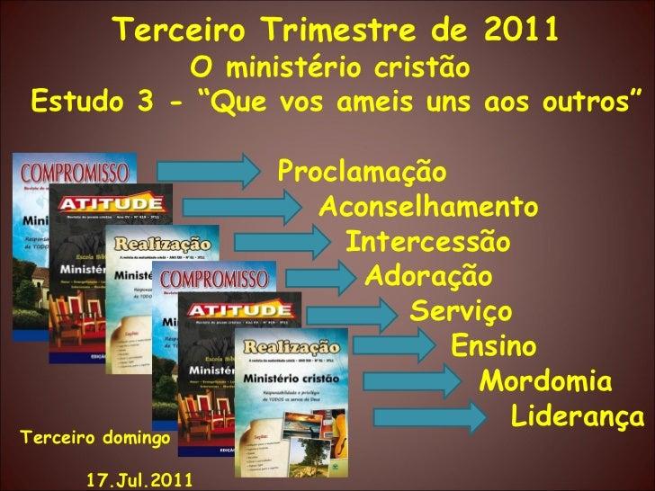 """Terceiro Trimestre de 2011 O ministério cristão Estudo 3 - """"Que vos ameis uns aos outros"""" Proclamação Aconselhamento Inter..."""