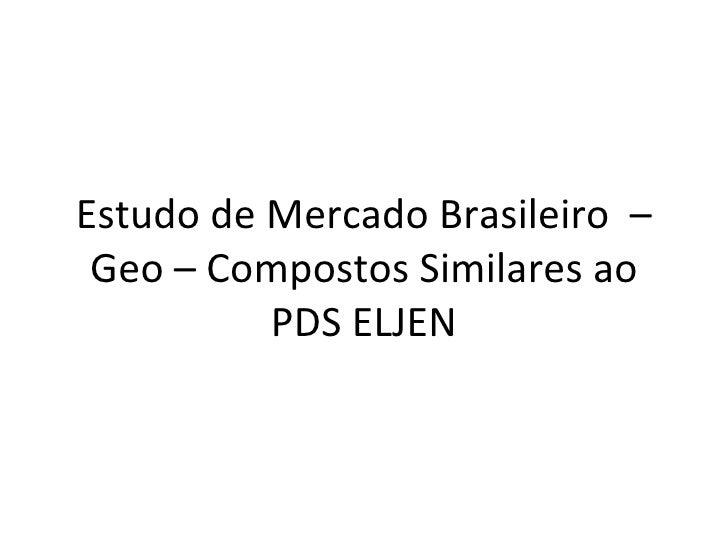 Estudo de Mercado Brasileiro  – Geo – Compostos Similares ao PDS ELJEN