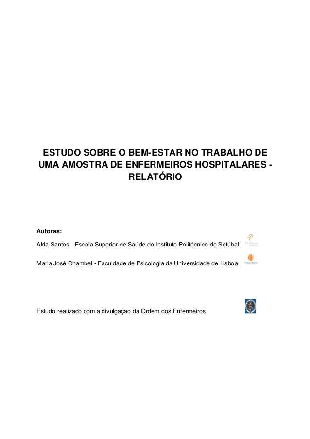 ESTUDO SOBRE O BEM-ESTAR NO TRABALHO DE UMA AMOSTRA DE ENFERMEIROS HOSPITALARES RELATÓRIO  Autoras: Alda Santos - Escola S...