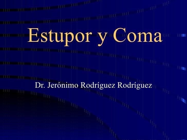 Estupor y Coma Dr. Jerónimo Rodríguez Rodríguez