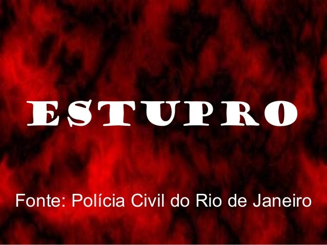ESTUPROFonte: Polícia Civil do Rio de Janeiro