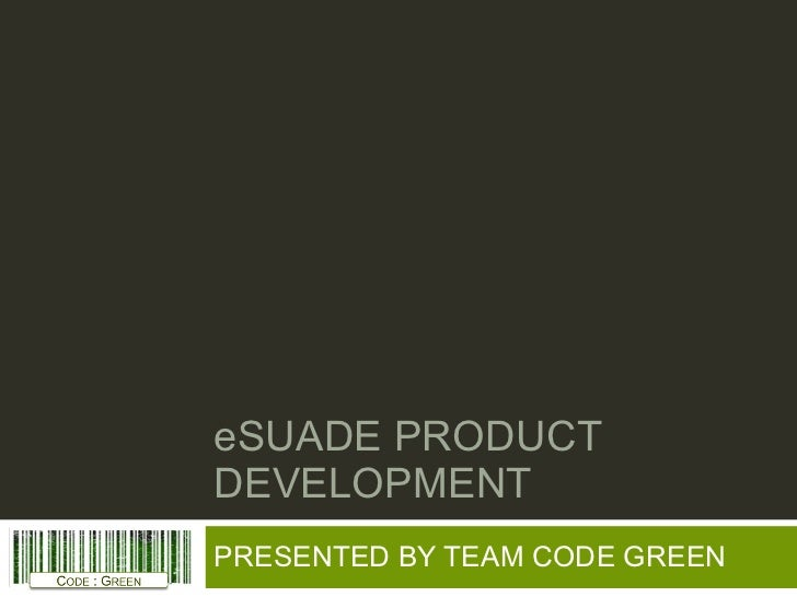 eSUADE PRODUCT DEVELOPMENT PRESENTED BY TEAM CODE GREEN