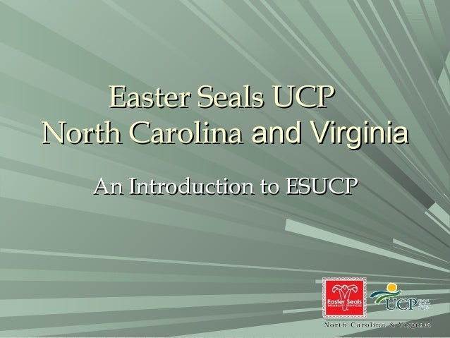Easter Seals UCPEaster Seals UCPNorth CarolinaNorth Carolina and Virginiaand VirginiaAn Introduction to ESUCPAn Introducti...