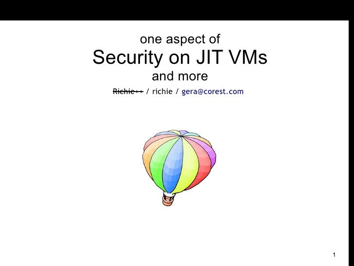 one aspect of Security on JIT VMs             and more   Richie++ / richie / gera@corest.com                              ...