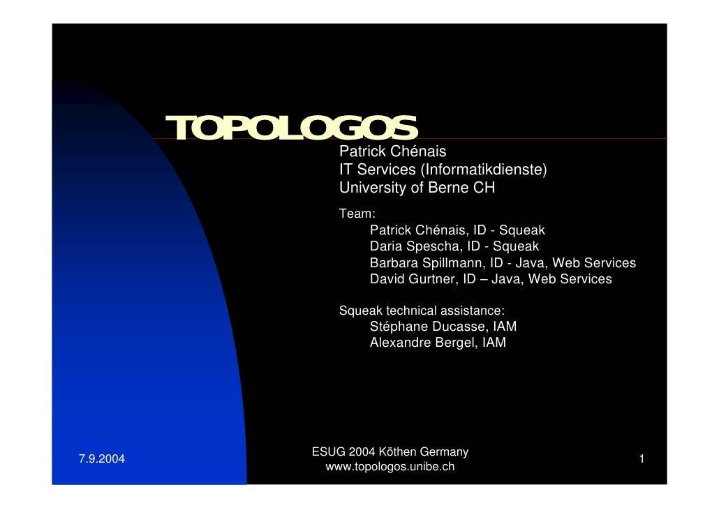 TOPOLOGOSPatrick Chénais                     IT Services (Informatikdienste)                     University of Berne CH   ...