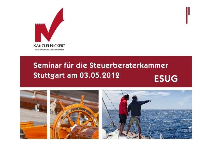 Seminar für die SteuerberaterkammerStuttgart am 03.05.2012                               ESUG