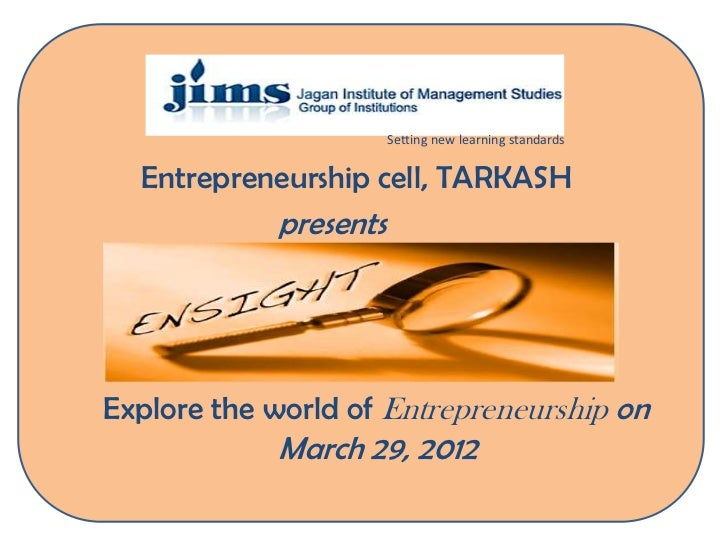 Setting new learning standards  Entrepreneurship cell, TARKASH            presentsExplore the world of Entrepreneurship on...