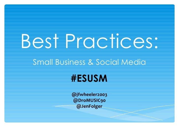 Best Practices: Small Business & Social Media          #ESUSM          @jfwheeler2003          @DroMUSIC90           @JenF...