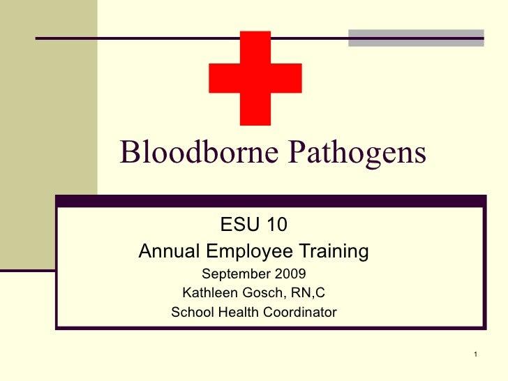 Bloodborne Pathogens ESU 10 Annual Employee Training Kathleen Gosch, RN,C School Health Coordinator