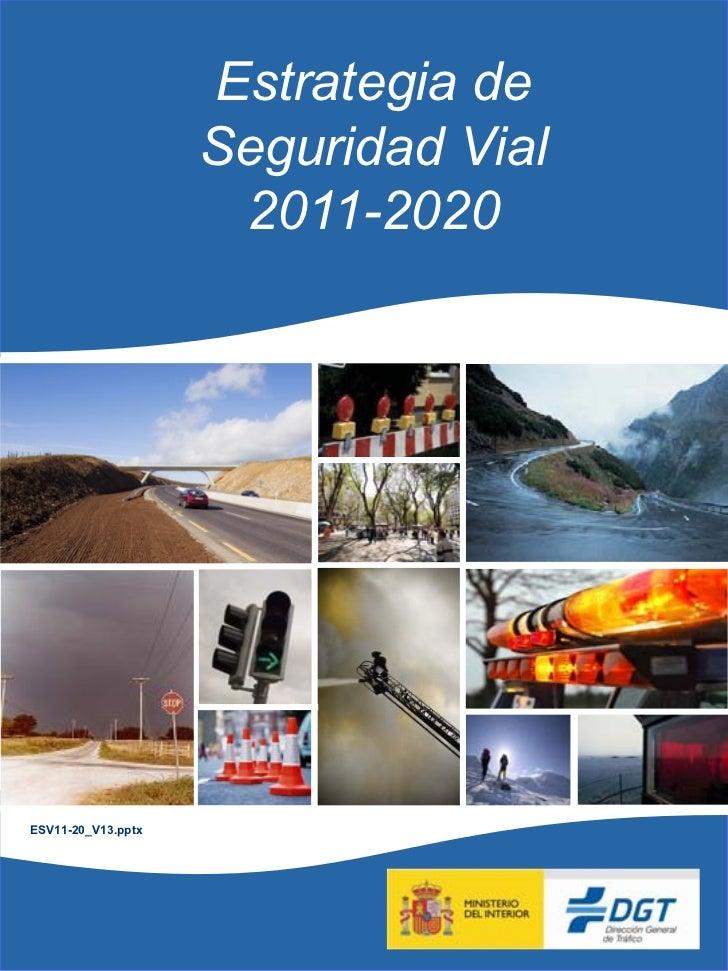Estrategia de                            Seguridad Vial                             2011-2020 ESV11-20_V13.pptxEstrategia ...