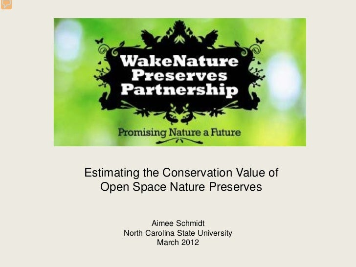 Estimating the Conservation Value of   Open Space Nature Preserves              Aimee Schmidt       North Carolina State U...
