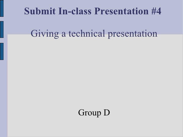 Submit In-class Presentation #4   Giving a technical presentation                 Group D