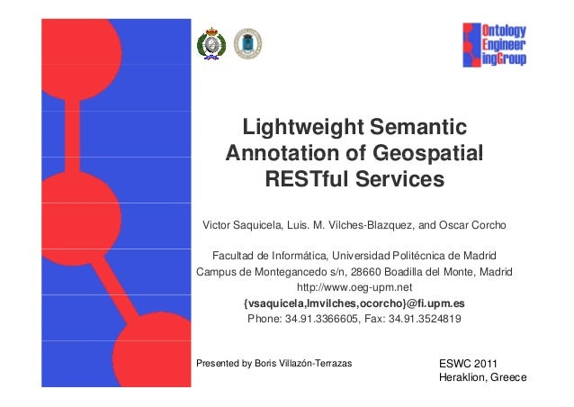 Lightweight Semantic Annotation of Geospatial RESTful Services Victor Saquicela, Luis. M. Vilches-Blazquez, and Oscar Corc...