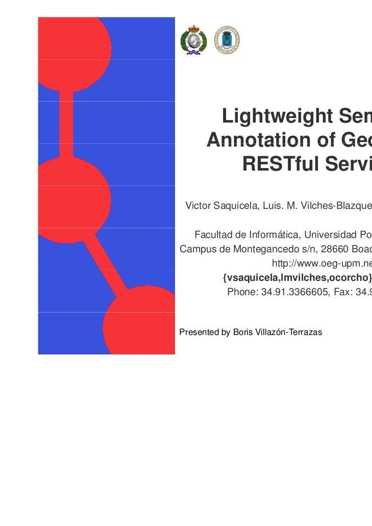 Lightweight Semantic          Annotation of Geospatial             RESTful Services Victor Saquicela, Luis. M. Vilches-Bla...