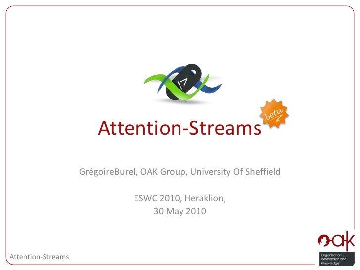 Attention-Streams<br />GrégoireBurel, OAK Group, University Of Sheffield<br />ESWC 2010, Heraklion,<br />30 May 2010<br />