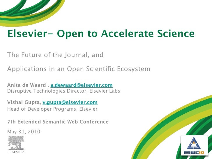 Elsevier- Open to Accelerate Science  The Future of the Journal, and  Applications in an Open Scientific Ecosystem  Anita d...