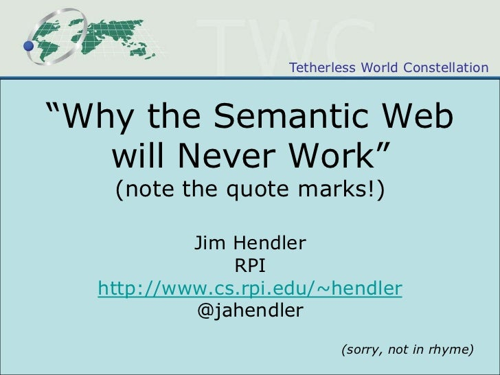 """""""Why the Semantic Web will Never Work""""(note the quote marks!)<br />Jim Hendler<br />RPI<br />http://www.cs.rpi.edu/~hendle..."""