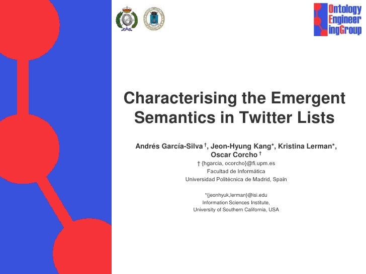 Characterising the Emergent Semantics in Twitter Lists Andrés García-Silva †, Jeon-Hyung Kang*, Kristina Lerman*,         ...