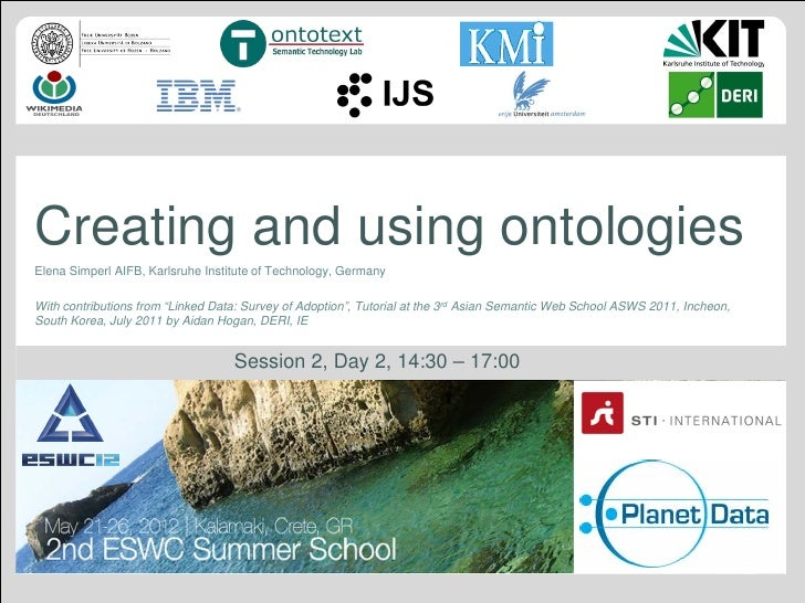 "Creating and using ontologiesElena Simperl AIFB, Karlsruhe Institute of Technology, GermanyWith contributions from ""Linked..."