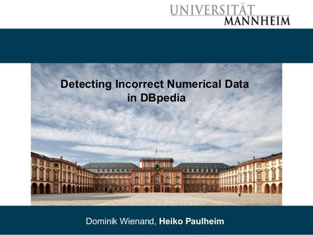 06/02/14 Dominik Wienand, Heiko Paulheim 1 Detecting Incorrect Numerical Data in DBpedia Dominik Wienand, Heiko Paulheim
