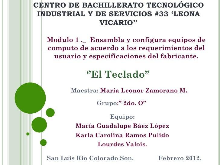 CENTRO DE BACHILLERATO TECNOLÓGICO INDUSTRIAL Y DE SERVICIOS #33 'LEONA               VICARIO''  Modulo 1 ._ Ensambla y co...