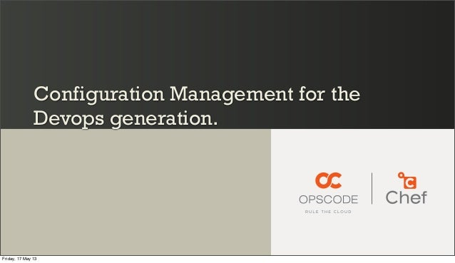 Configuration Management for theDevops generation.Friday, 17 May 13