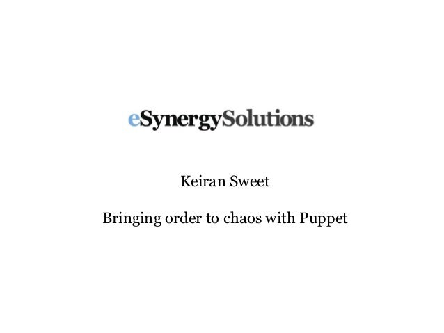 eSynergy Keiran Sweet - Bringing order to chaos with puppet