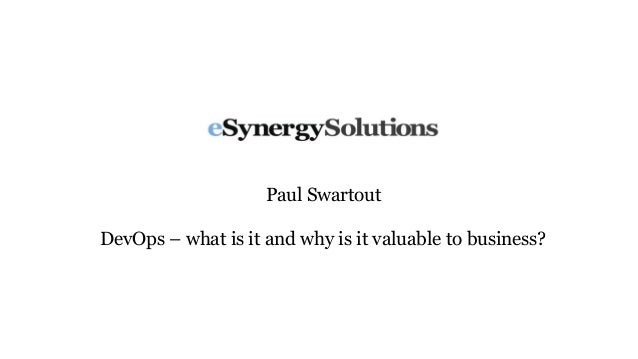 Paul SwartoutDevOps – what is it and why is it valuable to business?
