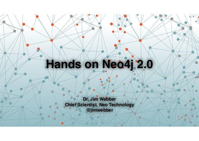 Hands on Neo4j 2.0 Dr. Jim Webber! Chief Scientist, Neo Technology! @jimwebber
