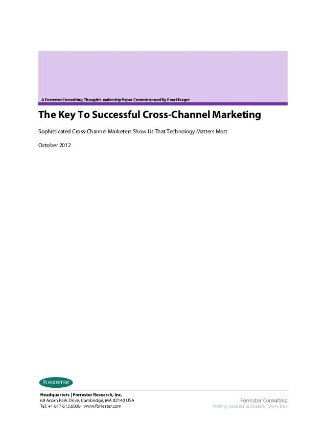 A Forrester Consulting Thought Leadership Paper Commissioned By ExactTargetThe Key To Successful Cross-Channel MarketingSo...