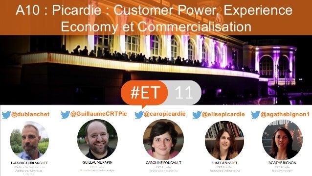 A10 : Picardie : Customer Power, Experience Economy et Commercialisation @agathebignon1@caropicardie @elisepicardie@dublan...
