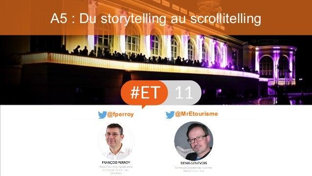 A5 : Du storytelling au scrollitelling @fperroy @MrEtourisme