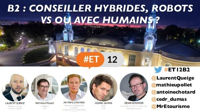 B2 : CONSEILLER HYBRIDES, ROBOTS VS OU AVEC HUMAINS ? @antoinechotard @mathieupollet @cedr_dumas #ET12B2 @LaurentQueige @M...