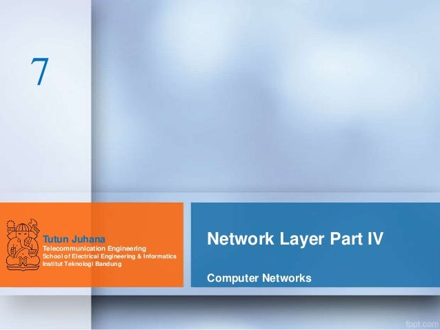 Network Layer Part IV Computer Networks Tutun Juhana Telecommunication Engineering School of Electrical Engineering & Info...