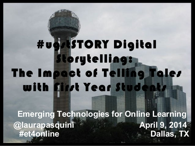 #ugstSTORY Digital Storytelling: The Impact of Telling Tales with First Year Students Emerging Technologies for Online Lea...