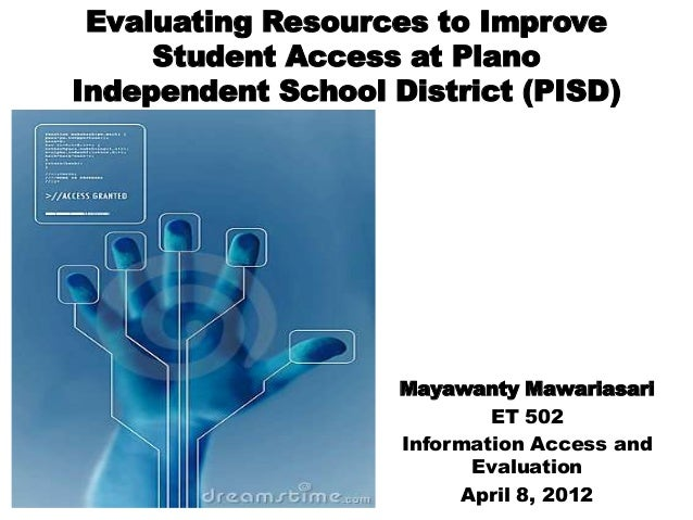 Evaluating Resources to Improve     Student Access at PlanoIndependent School District (PISD)                    Mayawanty...