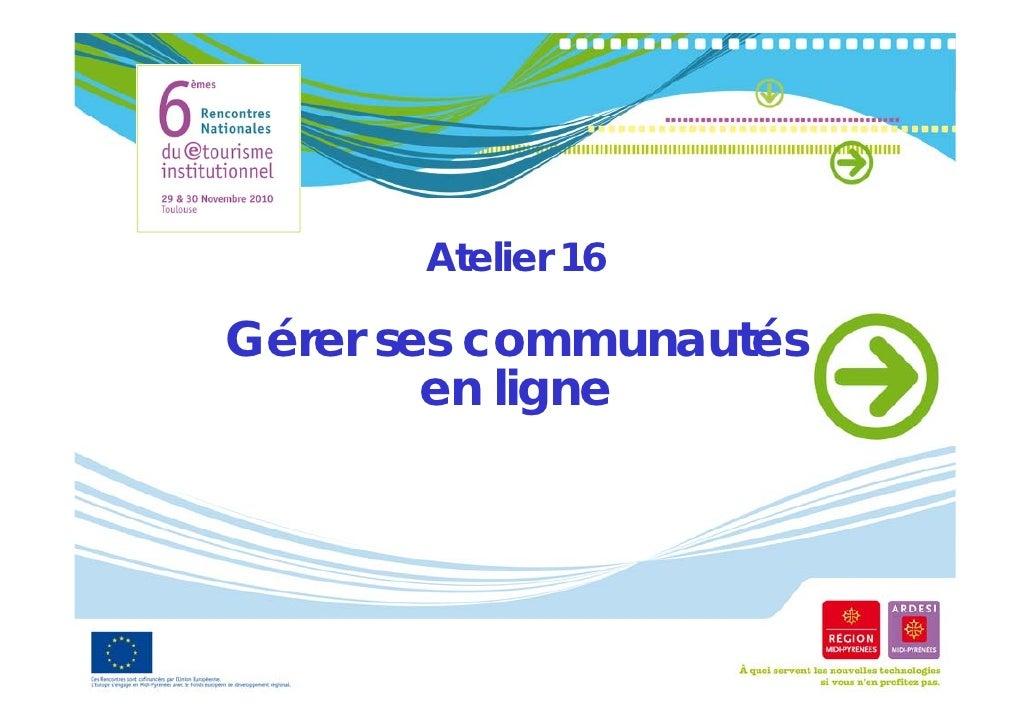 Atelier 16Gérer ses communautés        en ligneSamuel Bausson – Muséum de Toulouse – Ardesi #et7 2010 Toulouse – Licence C...