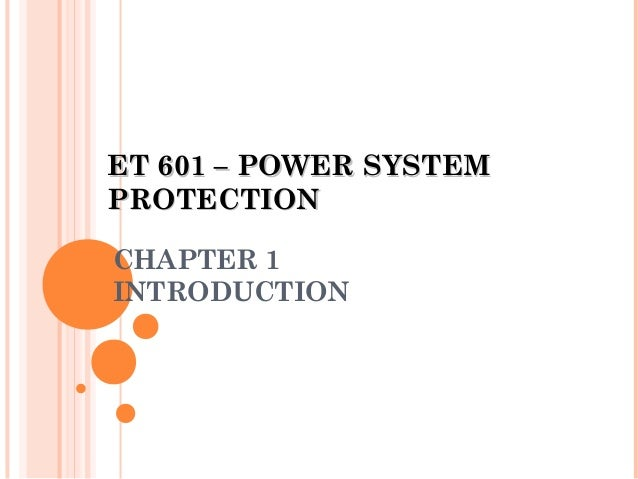 CHAPTER 1 INTRODUCTION ET 601 – POWER SYSTEMET 601 – POWER SYSTEM PROTECTIONPROTECTION