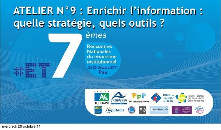ATELIER N°9 : Enrichir l'information :      quelle stratégie, quels outils ?mercredi 26 octobre 11