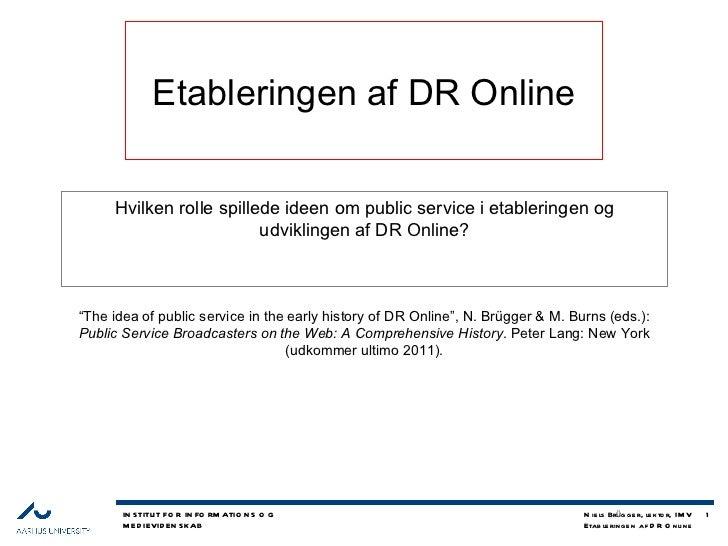 """Etableringen af DR Online Hvilken rolle spillede ideen om public service i etableringen og udviklingen af DR Online? """" The..."""