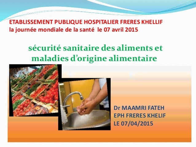 ETABLISSEMENT PUBLIQUE HOSPITALIER FRERES KHELLIF la journée mondiale de la santé le 07 avril 2015 sécurité sanitaire des ...