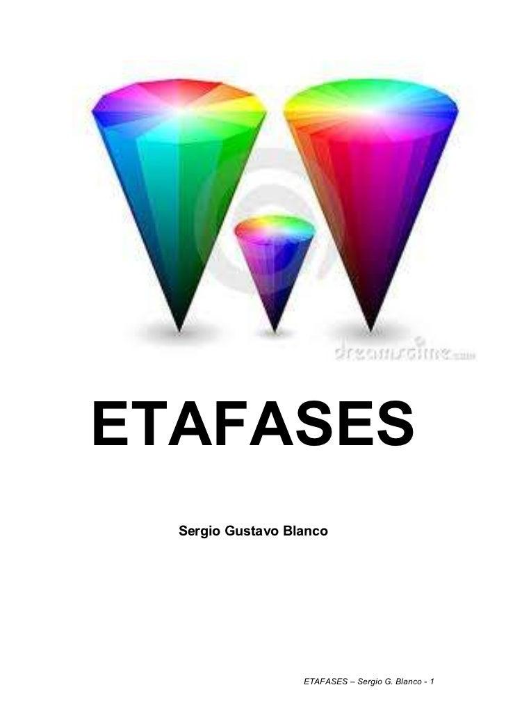 ETAFASES  Sergio Gustavo Blanco                   ETAFASES – Sergio G. Blanco - 1