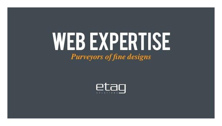 web expertise  Purveyors of fine designs